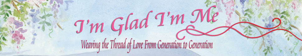I'm Glad I'm Me, Weaving the Thread of Love from Generation to Generation, by Sheila Aron, is a book great book for self esteem for children or for Child Abuse Prevention, Parenting Books, Self Help Books, Children's Learning Books for teachers, clergy, libraries, psychologist, social workers, parents, grandparents and family members.